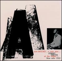 A New Sound, A New Star: Jimmy Smith at the Organ, Vol. 1 - Jimmy Smith