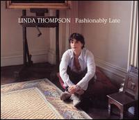 Fashionably Late - Linda Thompson