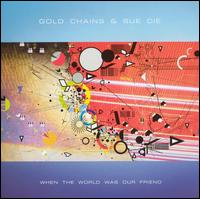 When the World Was Our Friend - Gold Chains