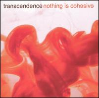 Nothing Is Cohesive - Transcendence