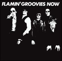Flamin' Groovies Now - The Flamin' Groovies