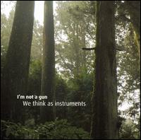 We Think as Instruments - I'm Not a Gun