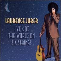 I've Got the World on Six Strings - Laurence Juber